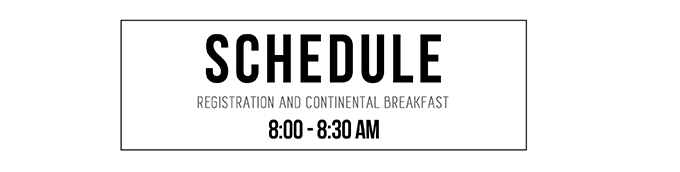 Schedule: Registration and Continental Breakfast: 8:00 AM - 8:30 AM